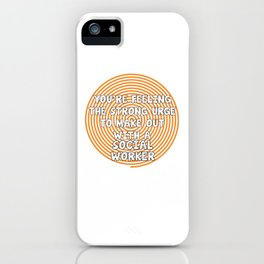 Feeling the Urge to Make Out with Social Worker T-Shirt iPhone Case
