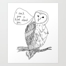 Owl always have no feelings for you. Art Print