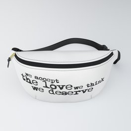 We accept the love we think we deserve. (In black) Fanny Pack