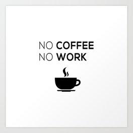 No Coffeee No Worke Art Print