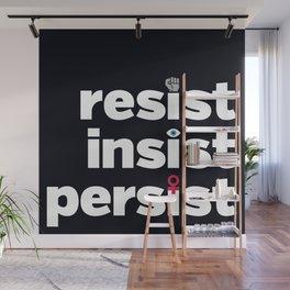 RESIST, INSIST, PERSIST Wall Mural