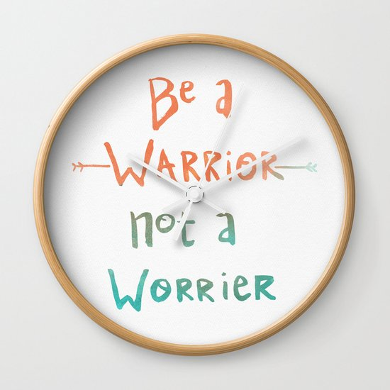 Be A Warrior, Not A Worrier Wall Clock