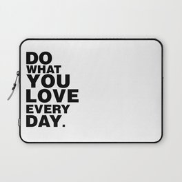 Do What You Love Everyday Laptop Sleeve