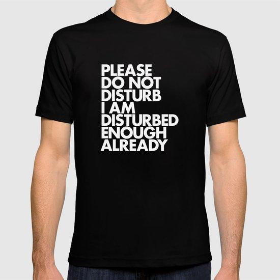 PLEASE DO NOT DISTURB I AM DISTURBED ENOUGH ALREADY T-shirt