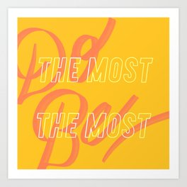 Do the Most, Be the Most Art Print