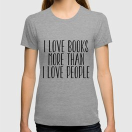 I Love Books More Than I love People T-shirt