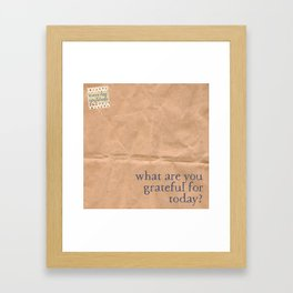 What are you grateful for today? Framed Art Print