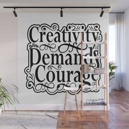 Creativity Demands Courage Wall Mural