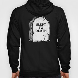 Slept To Death Hoody