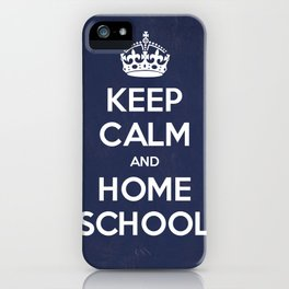 Keep Calm and Home School iPhone Case