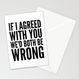 If I Agreed With You We'd Both Be Wrong Stationery Cards