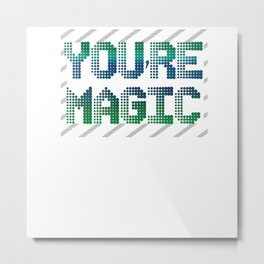 YOU'RE MAGIC Metal Print