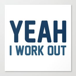 Yeah I Work Out Canvas Print