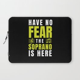 Have No Fear The Soprano Is Here Choir Gifts Singing Gifts Laptop Sleeve