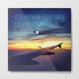 It's Never Too Late To Follow Your Dreams Metal Print
