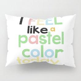 I feel like a pastel color... Pillow Sham