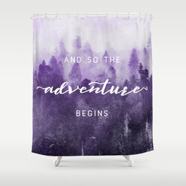 Ultra Violet Forest - And So The Adventure Begins Nature Photography Typography Shower Curtain
