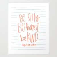 Be Silly, Be Honest, Be Kind Art Print