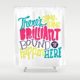 Bound To Happen Shower Curtain