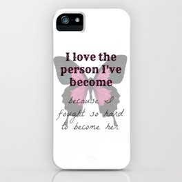 I love the person I've become iPhone Case