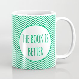 The Book Is Better Coffee Mug
