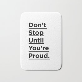 Don't Stop Until You're Proud black and white monochrome typography poster design home wall decor Bath Mat
