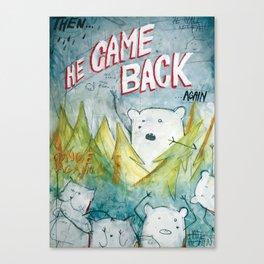 He came back again Canvas Print