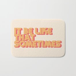 """It be like that sometimes"" Bath Mat"