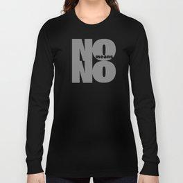 No means No grey Long Sleeve T-shirt