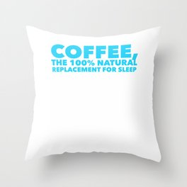 Coffee the 100 replacement to sleep Throw Pillow