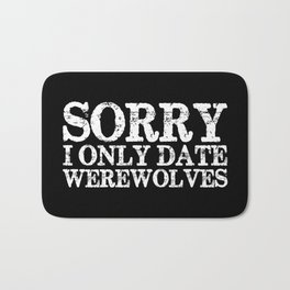 Sorry, I only date werewolves! (Inverted) Bath Mat
