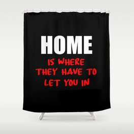 home is where they have to let you in funny saying Shower Curtain