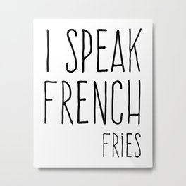 Speak French Fries Funny Quote Metal Print