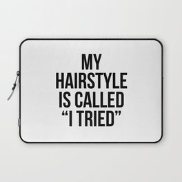 """My Hairstyle is Called """"I Tried"""" Laptop Sleeve"""