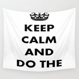 Keep Calm and Do The Locomotion Wall Tapestry