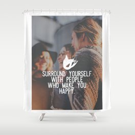 Surround yourself with people who make you happy Shower Curtain