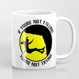 If You're Not Falling You're Not Trying Coffee Mug