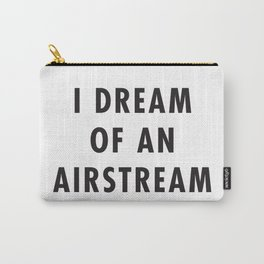 I Dream of an Airstream Carry-All Pouch