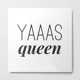 Yaaas Queen Metal Print