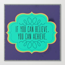 If You Can Believe, You Can Achieve Canvas Print