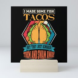 I Made some fish Tacos Mini Art Print