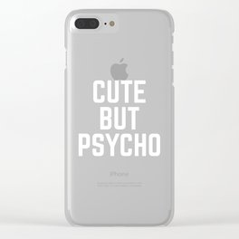 Cute But Psycho Funny Quote Clear iPhone Case