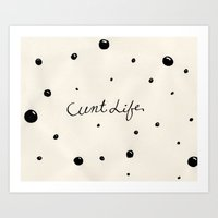 cunt Art Prints featuring cunt life bubbles by Andy Aidekman