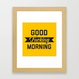 Good Fucking Morning, Funny Quote Framed Art Print