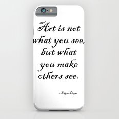 Art is not what you see, but what you make others see. – Edgar Degas iPhone 6s Slim Case