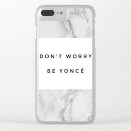 DON'T WORRY BE YONCÉ Clear iPhone Case