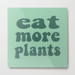 Eat More Plants Green Vegan Vegetarian Healthy Metal Print