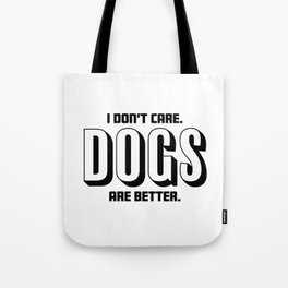 Funny I Dont Care, Dogs Are Better Tote Bag