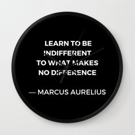 Learn to be indifferent to what makes no difference - Stoic Quotes - Marcus Aurelius Meditatios Wall Clock
