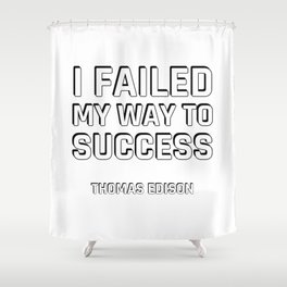 Motivational quotes -  I failed my way to success - Thomas Edison Shower Curtain